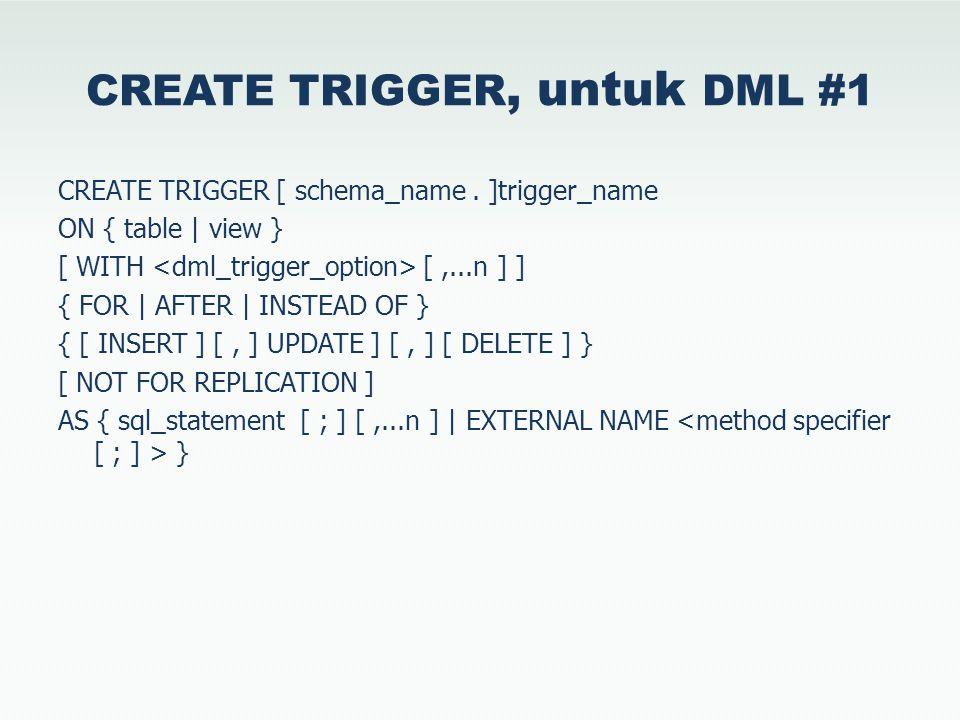 CREATE TRIGGER, untuk DML #1 CREATE TRIGGER [ schema_name.