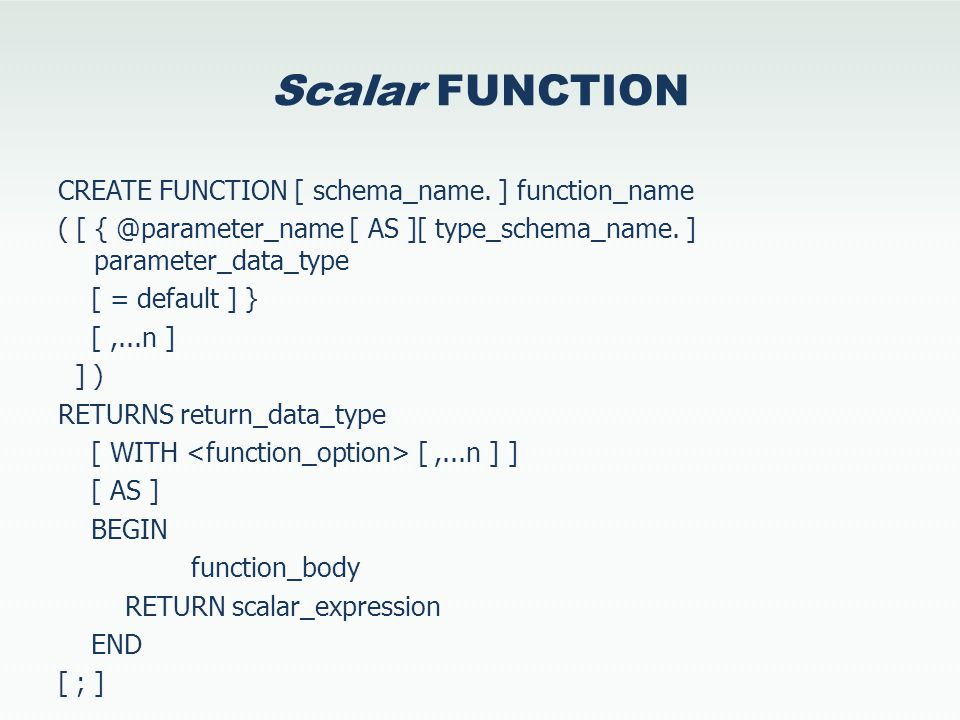 Scalar FUNCTION CREATE FUNCTION [ schema_name.