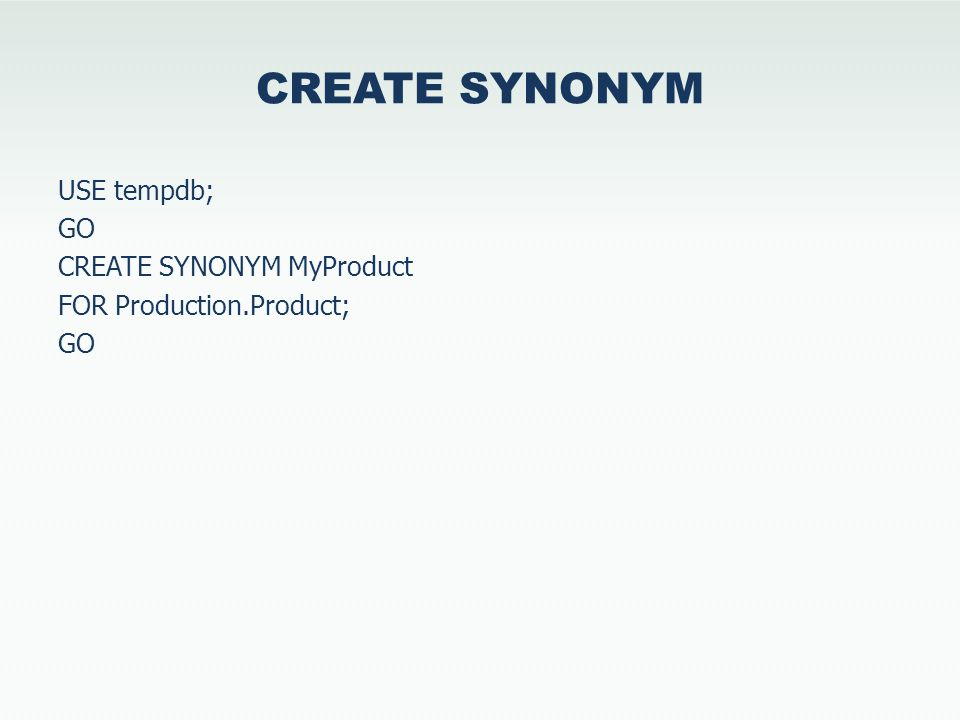 CREATE SYNONYM USE tempdb; GO CREATE SYNONYM MyProduct FOR Production.Product; GO