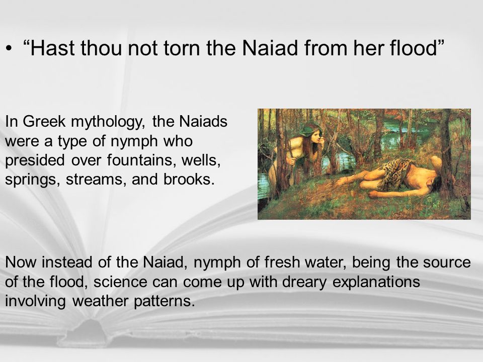 """""""Hast thou not torn the Naiad from her flood"""" Now instead of the Naiad, nymph of fresh water, being the source of the flood, science can come up with"""
