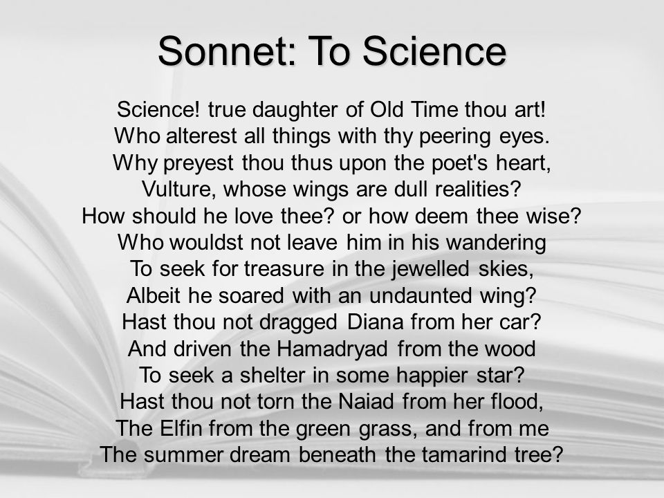 Sonnet: To Science Science! true daughter of Old Time thou art! Who alterest all things with thy peering eyes. Why preyest thou thus upon the poet's h