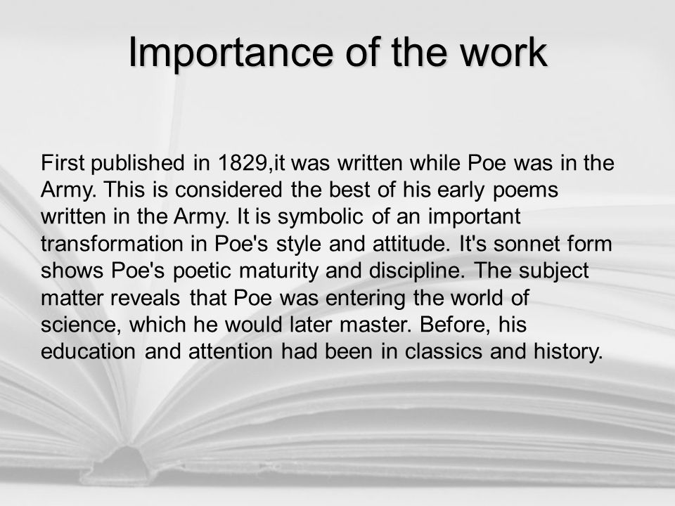 First published in 1829,it was written while Poe was in the Army. This is considered the best of his early poems written in the Army. It is symbolic o