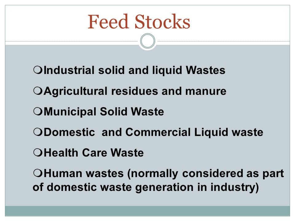 Sources of Feed Stocks (1) Restaurants and Hotels Tourist Areas Stadia Educational Institutions Police, Military and Prisons Barracks Municipal Sewage