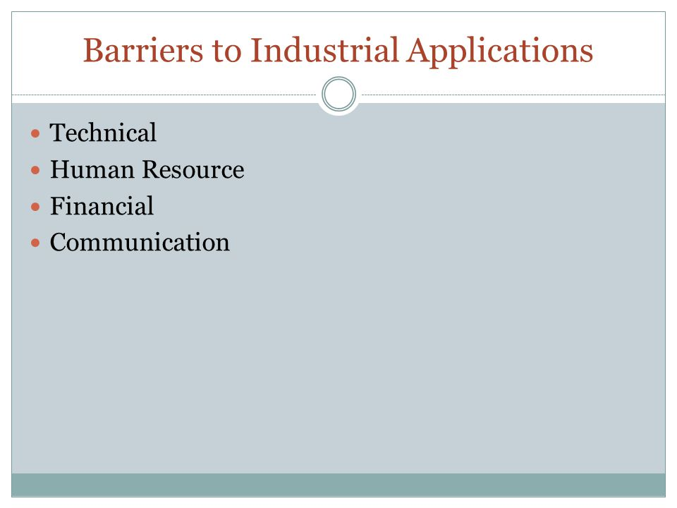 Barriers to Industrial Applications Technical Human Resource Financial Communication