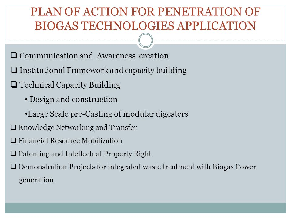 PLAN OF ACTION FOR PENETRATION OF BIOGAS TECHNOLOGIES APPLICATION  Communication and Awareness creation  Institutional Framework and capacity buildi