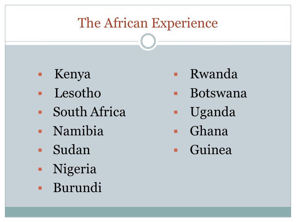 The African Experience  Kenya  Lesotho  South Africa  Namibia  Sudan  Nigeria  Burundi  Rwanda  Botswana  Uganda  Ghana  Guinea