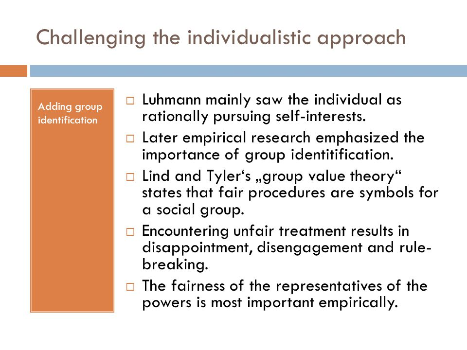 Challenging the individualistic approach Adding group identification  Luhmann mainly saw the individual as rationally pursuing self-interests.  Late