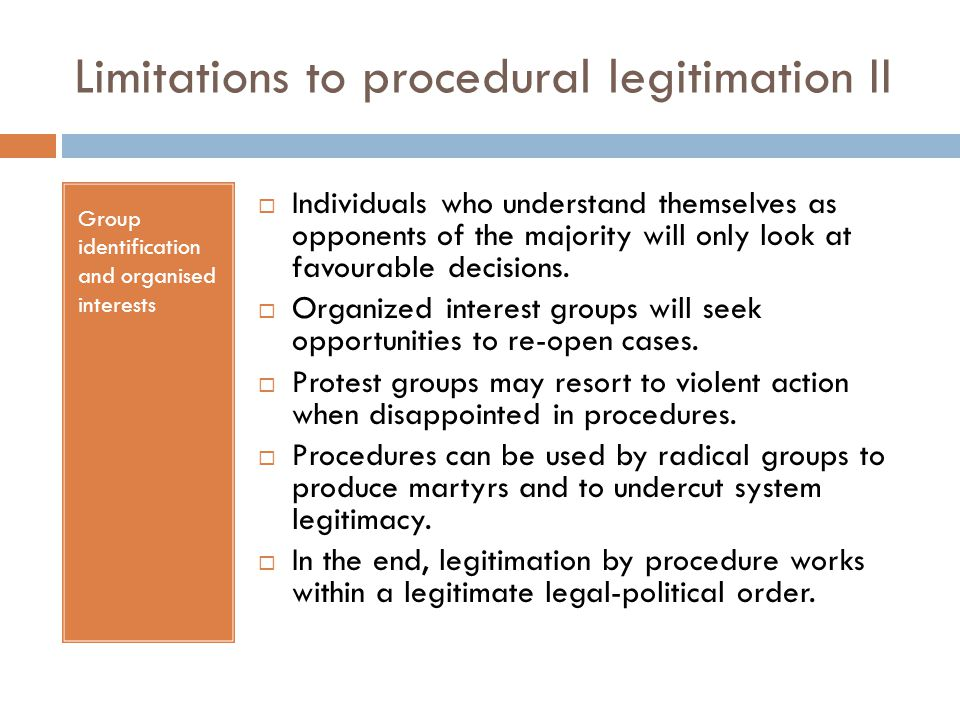 Limitations to procedural legitimation II Group identification and organised interests  Individuals who understand themselves as opponents of the maj