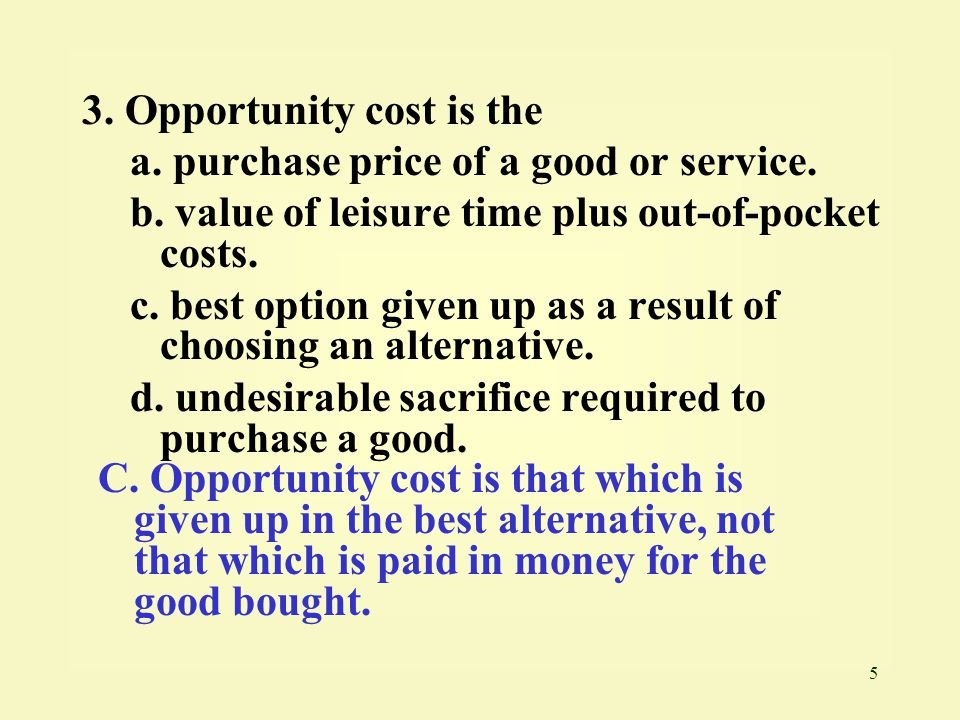 5 3.Opportunity cost is the a. purchase price of a good or service.
