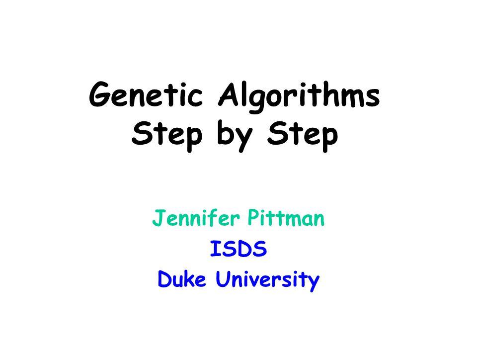 Genetic Algorithms Step by Step Jennifer Pittman ISDS Duke University