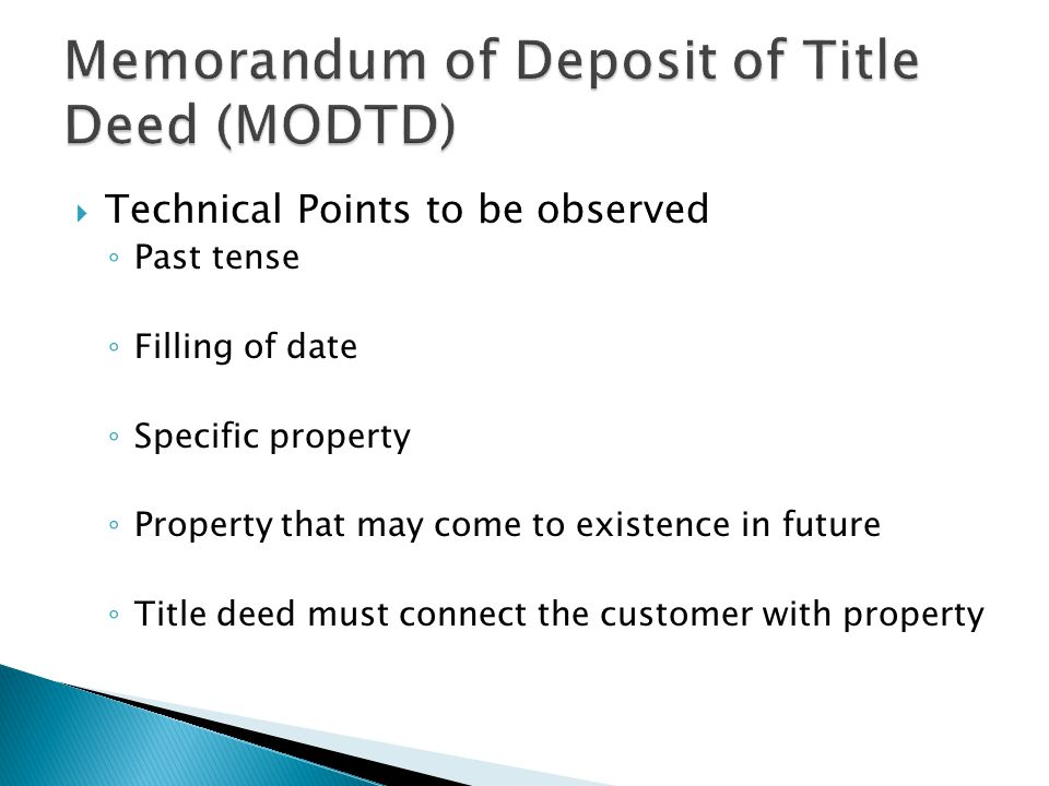  Technical Points to be observed ◦ Past tense ◦ Filling of date ◦ Specific property ◦ Property that may come to existence in future ◦ Title deed must connect the customer with property