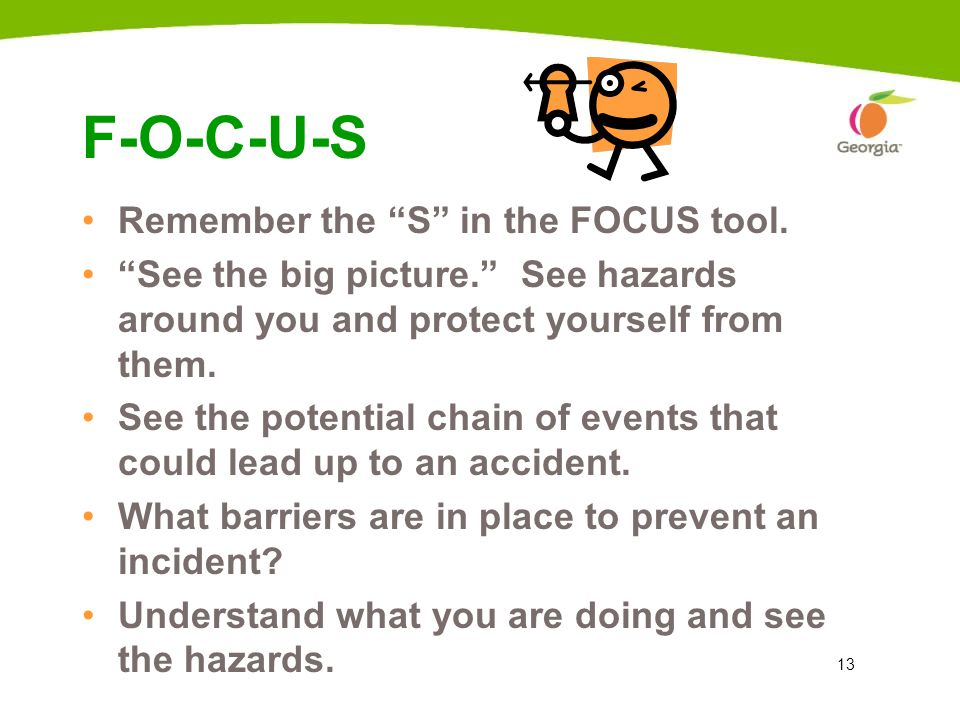 13 F-O-C-U-S Remember the S in the FOCUS tool.