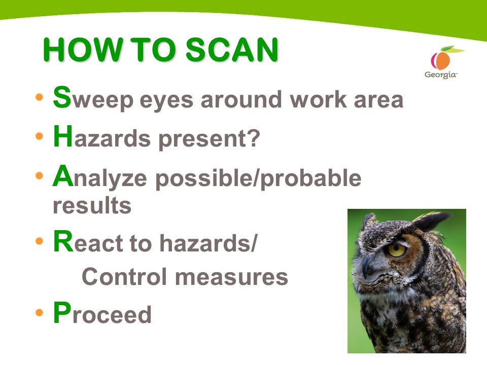 9 HOW TO SCAN S weep eyes around work area H azards present.