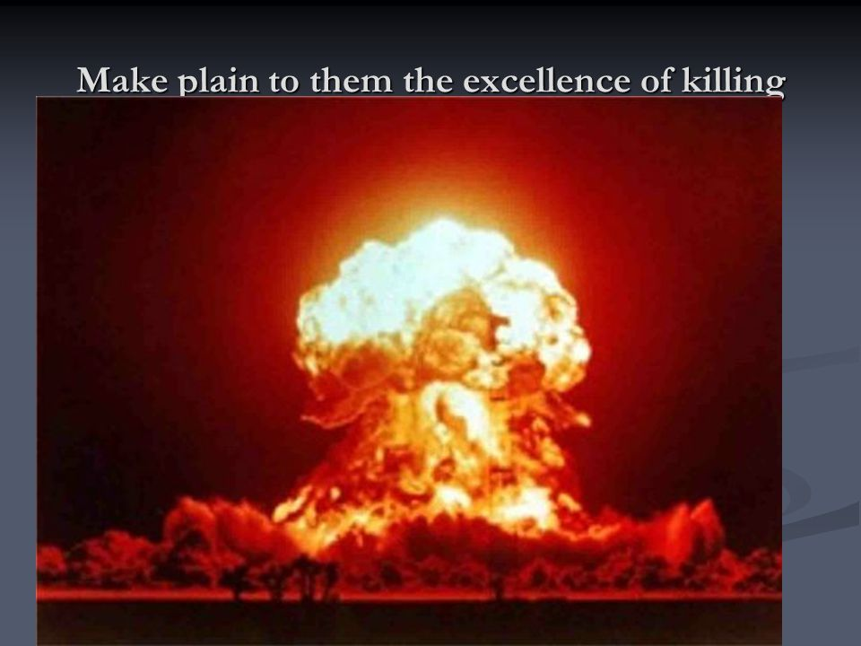 Make plain to them the excellence of killing
