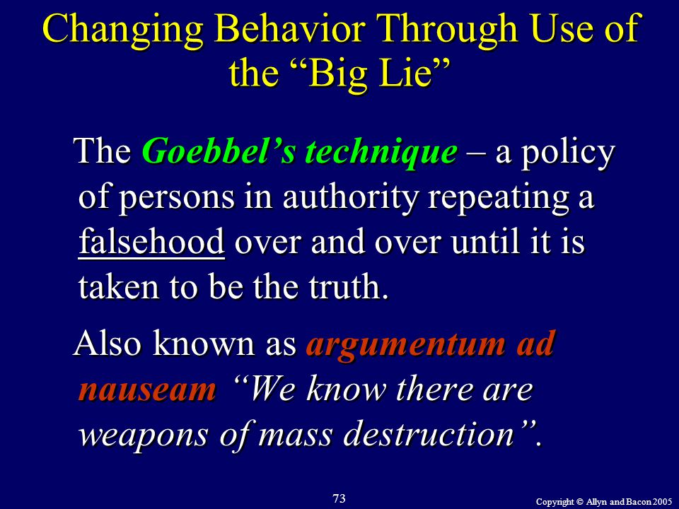 "Copyright © Allyn and Bacon 2005 73 Changing Behavior Through Use of the ""Big Lie"" The Goebbel's technique – a policy of persons in authority repeatin"
