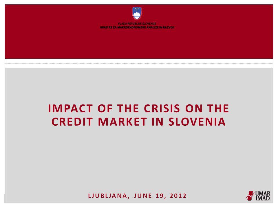 LJUBLJANA, JUNE 19, 2012 IMPACT OF THE CRISIS ON THE CREDIT MARKET IN SLOVENIA