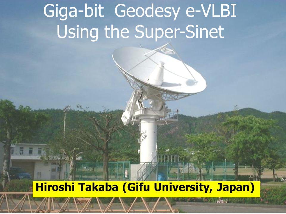 Giga-bit Geodesy e-VLBI Using the Super-Sinet Hiroshi Takaba (Gifu University, Japan)