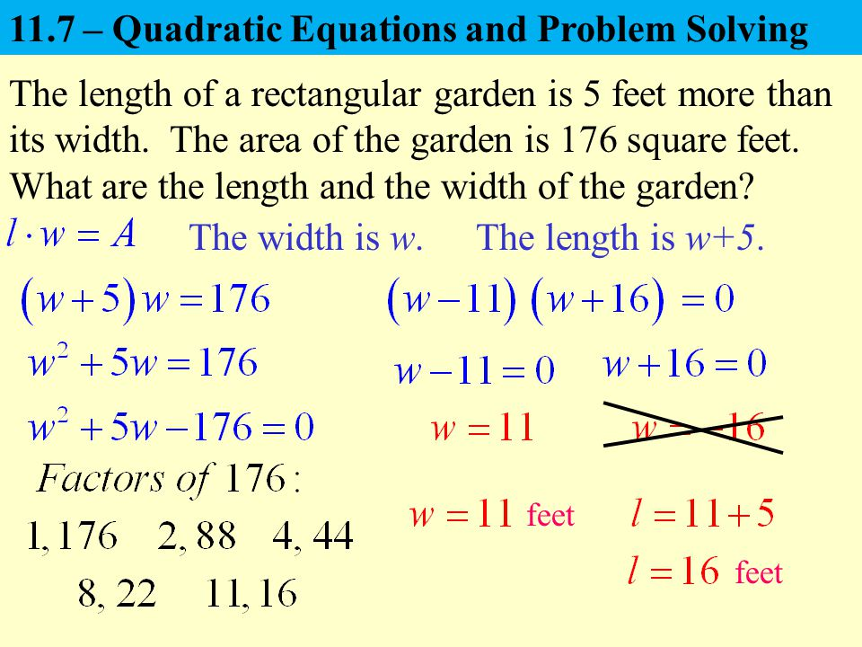 The length of a rectangular garden is 5 feet more than its width. The area of the garden is 176 square feet. What are the length and the width of the