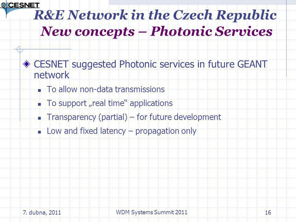 7. dubna, 2011 WDM Systems Summit 2011 16 R&E Network in the Czech Republic New concepts – Photonic Services CESNET suggested Photonic services in fut