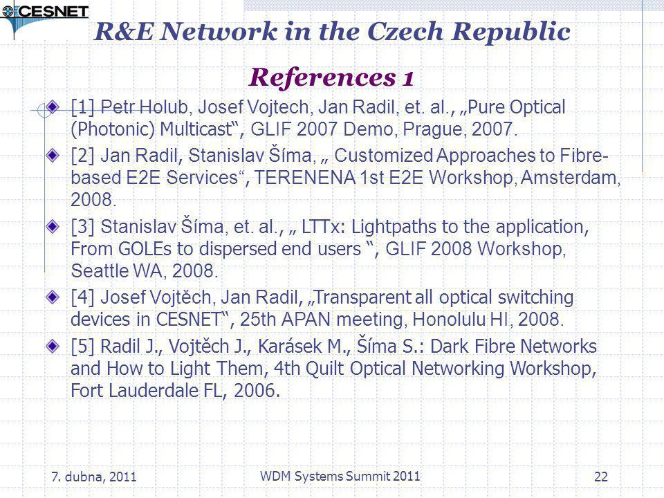 7.dubna, 2011 WDM Systems Summit 2011 22 [1] Petr Holub, Josef Vojtech, Jan Radil, et.