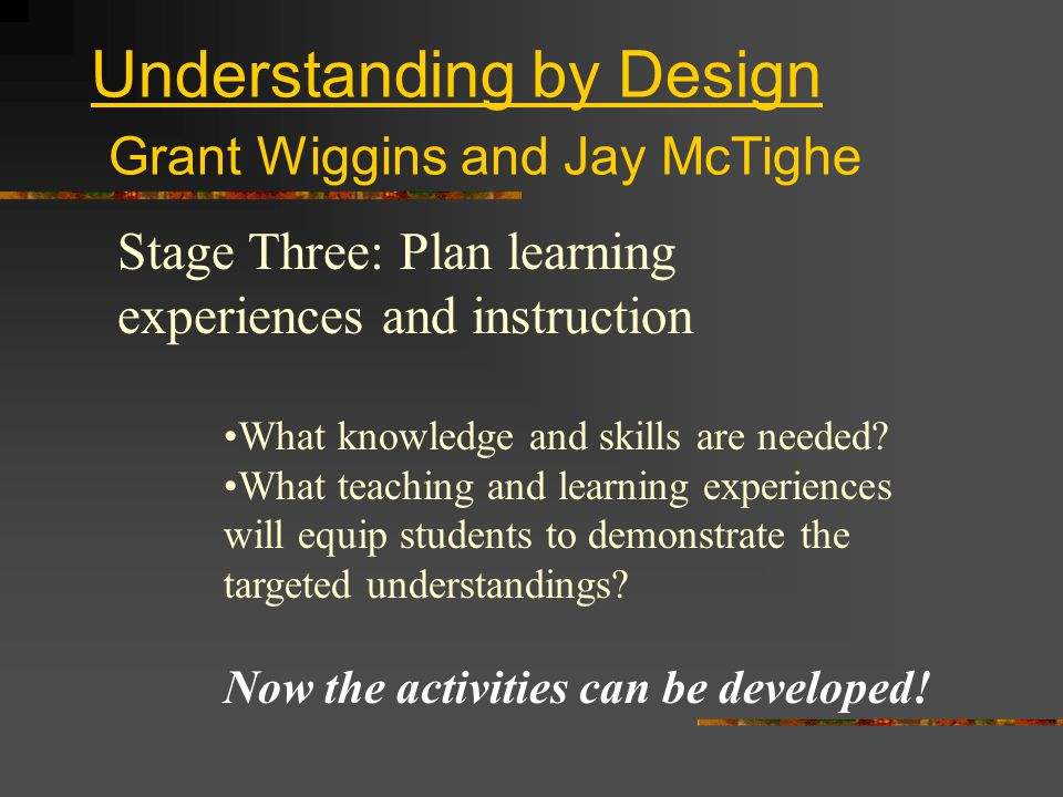 Understanding by Design Grant Wiggins and Jay McTighe Stage Two: Determine acceptable evidence What evidence will show that students understand.
