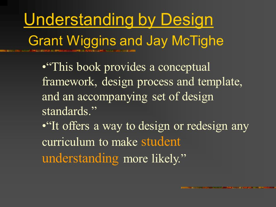 Understanding by Design Grant Wiggins and Jay McTighe What is backward design