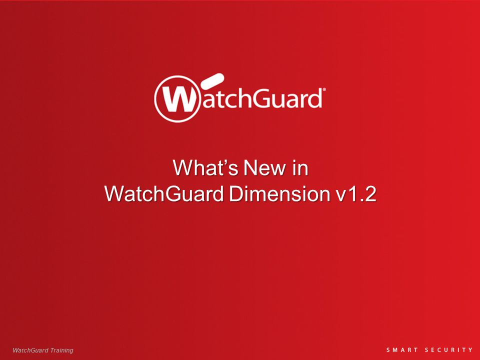 What's New in WatchGuard Dimension v1.2 WatchGuard Training