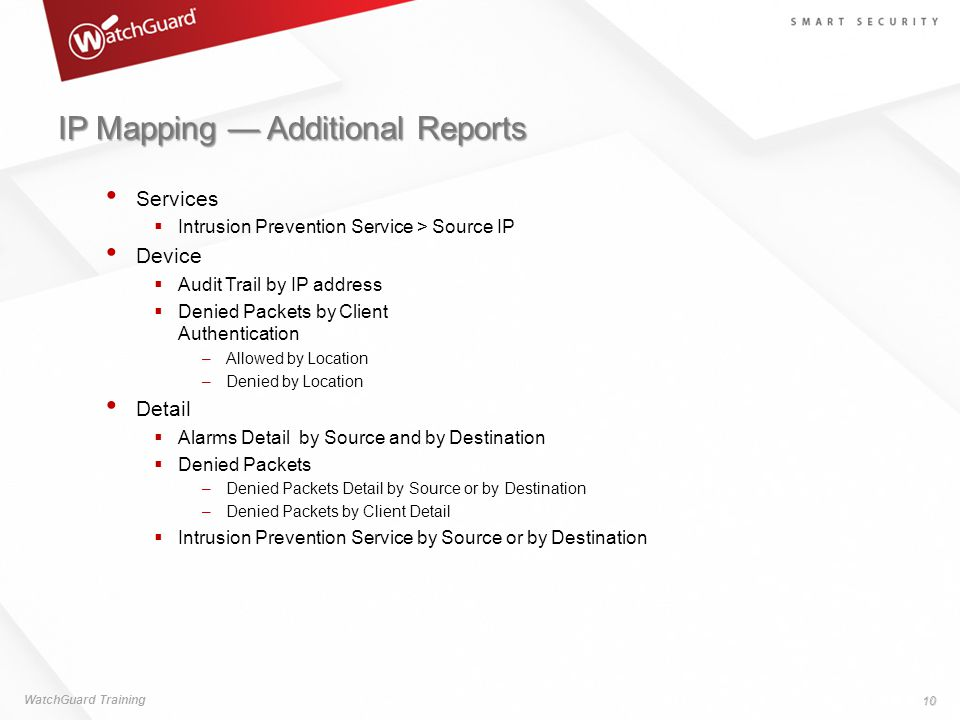 IP Mapping — Additional Reports Services  Intrusion Prevention Service > Source IP Device  Audit Trail by IP address  Denied Packets by Client Auth