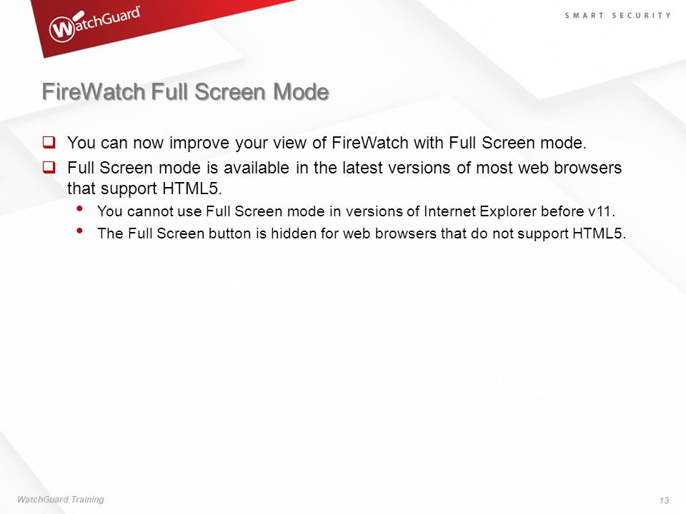 FireWatch Full Screen Mode  You can now improve your view of FireWatch with Full Screen mode.  Full Screen mode is available in the latest versions