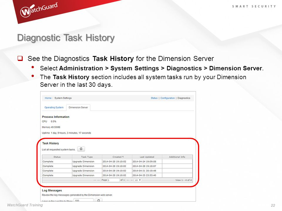 Diagnostic Task History  See the Diagnostics Task History for the Dimension Server Select Administration > System Settings > Diagnostics > Dimension Server.