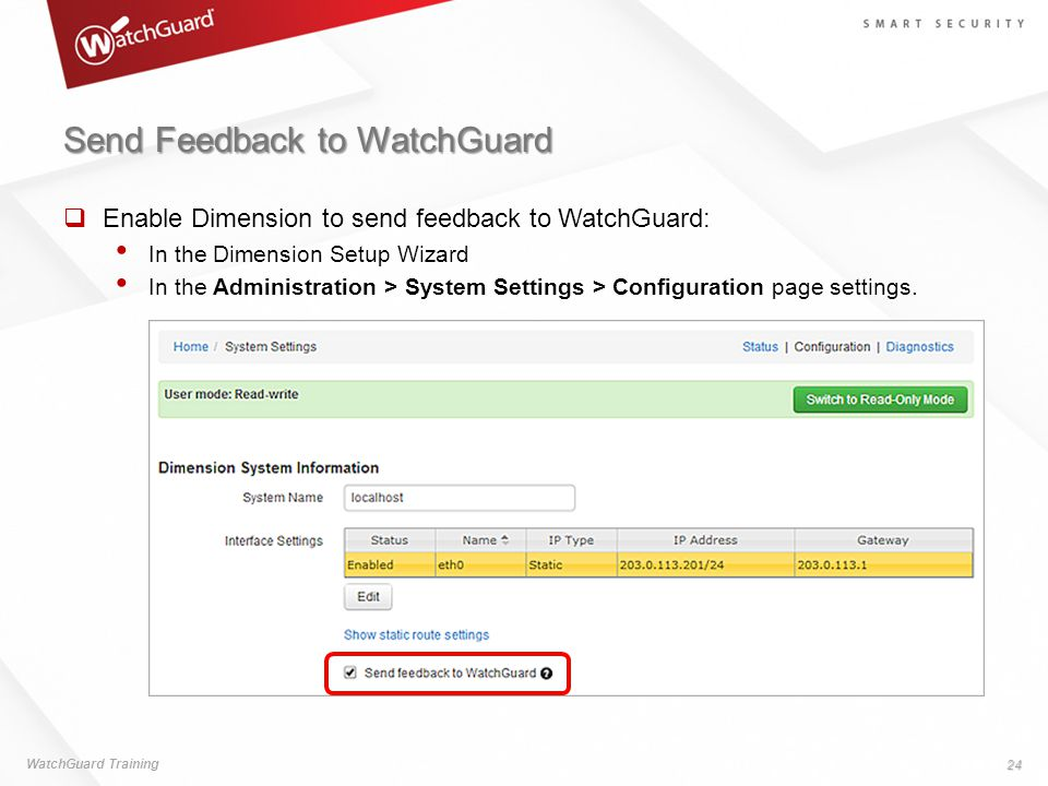 Send Feedback to WatchGuard  Enable Dimension to send feedback to WatchGuard: In the Dimension Setup Wizard In the Administration > System Settings > Configuration page settings.