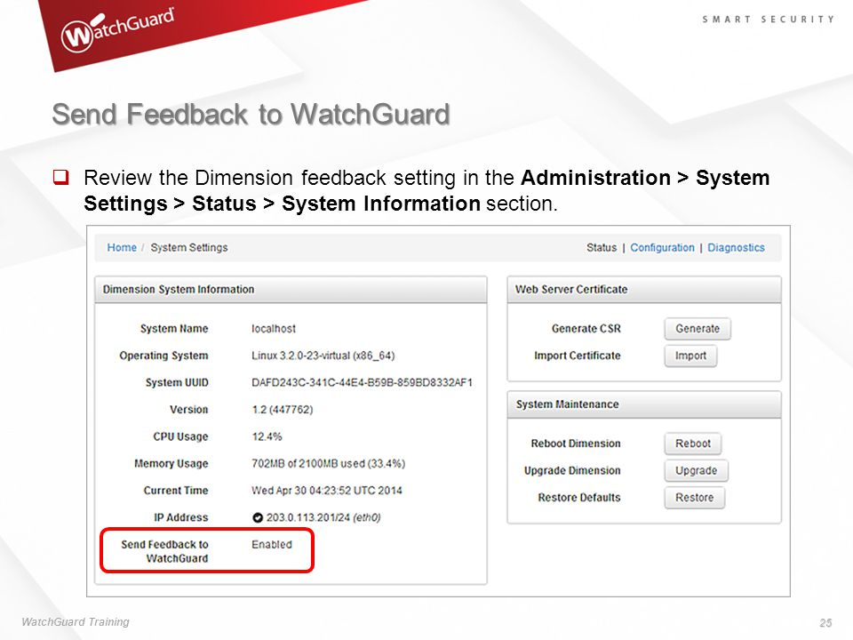 Send Feedback to WatchGuard  Review the Dimension feedback setting in the Administration > System Settings > Status > System Information section. Wat