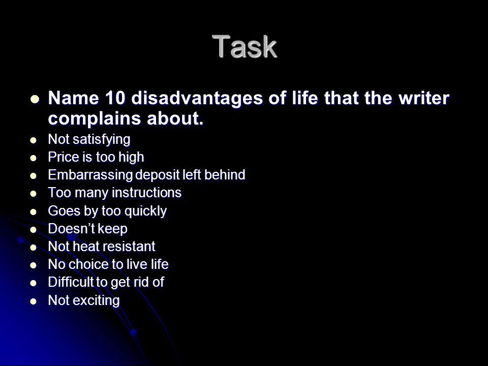 Task Name 10 disadvantages of life that the writer complains about. Name 10 disadvantages of life that the writer complains about. Not satisfying Not