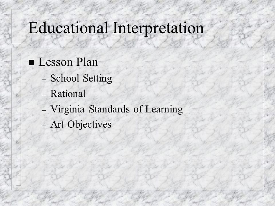 Educational Interpretation n Lesson Plan – School Setting – Rational – Virginia Standards of Learning – Art Objectives
