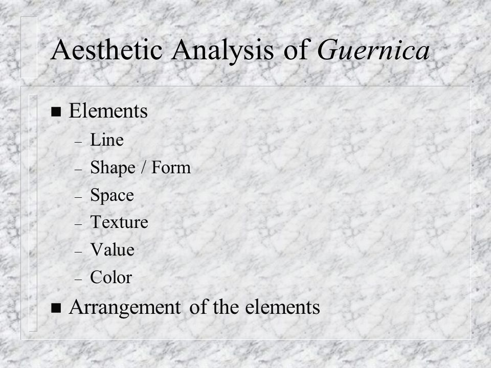 Aesthetic Analysis of Guernica n Elements – Line – Shape / Form – Space – Texture – Value – Color n Arrangement of the elements