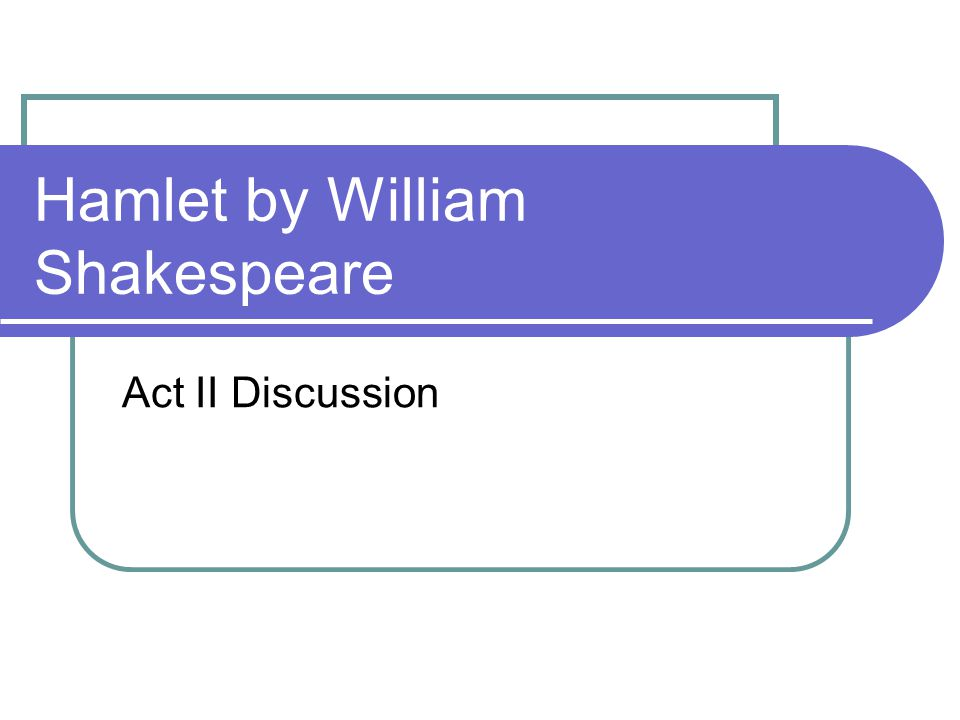 Hamlet by William Shakespeare Act II Discussion