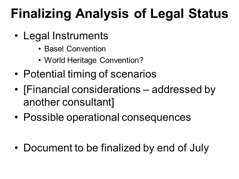 Finalizing Analysis of Legal Status Legal Instruments Basel Convention World Heritage Convention.