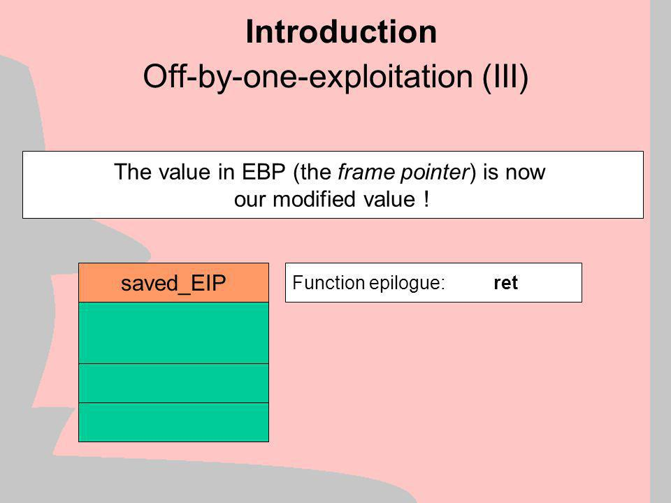 Off-by-one-exploitation (II) Introduction saved_EBP saved_EIP Function epilogue:pop ebp