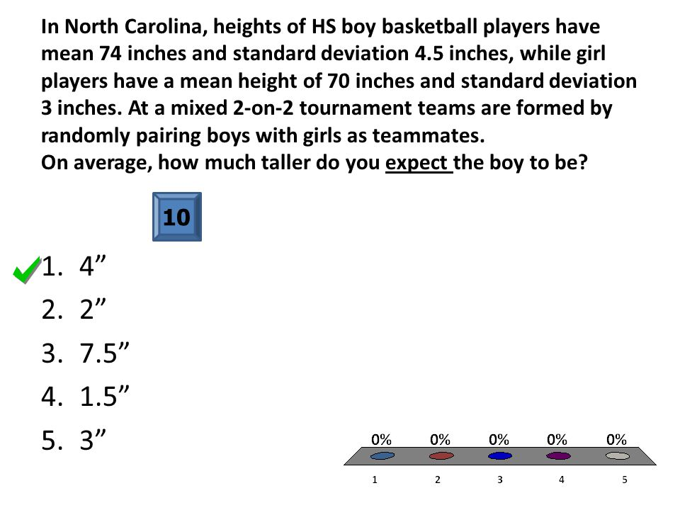 In North Carolina, heights of HS boy basketball players have mean 74 inches and standard deviation 4.5 inches, while girl players have a mean height o