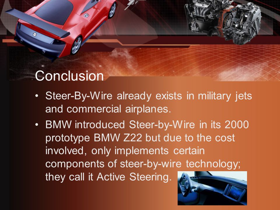 Conclusion Steer-By-Wire already exists in military jets and commercial airplanes.