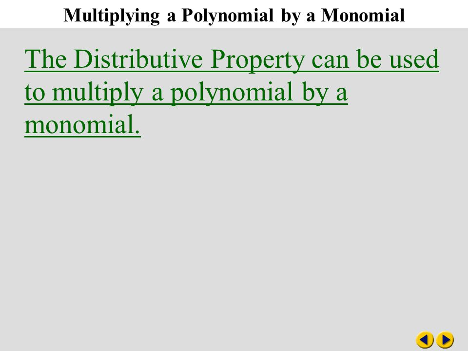 Multiplying a Polynomial by a Monomial 8-6 Multiplying a Polynomial by a Monomial The Distributive Property can be used to multiply a polynomial by a