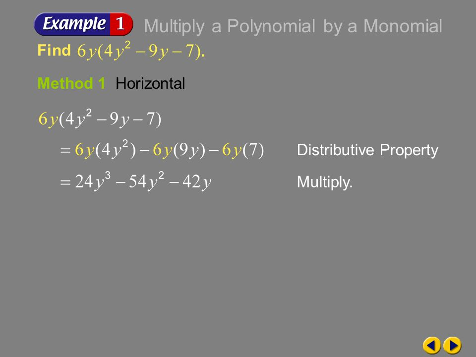 Example 6-1a Find Method 1 Horizontal Distributive PropertyMultiply. Multiply a Polynomial by a Monomial