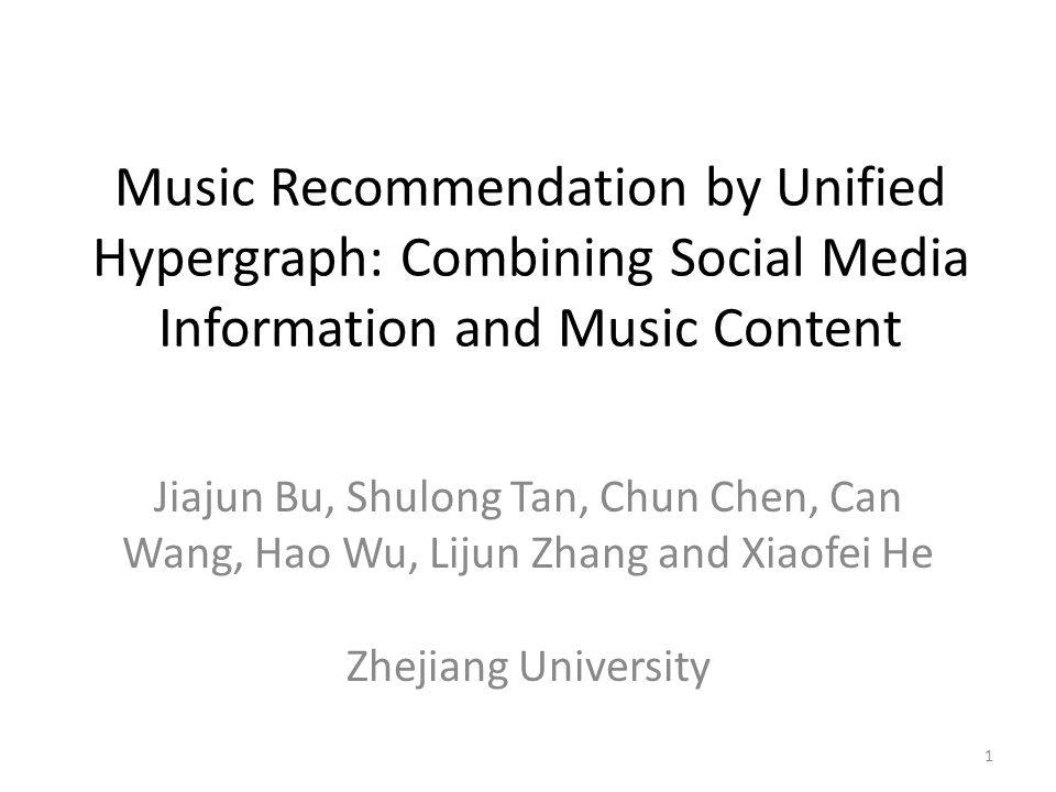 Music Recommendation by Unified Hypergraph: Music Recommendation by Unified Hypergraph: Combining Social Media Information and Music Content Jiajun Bu