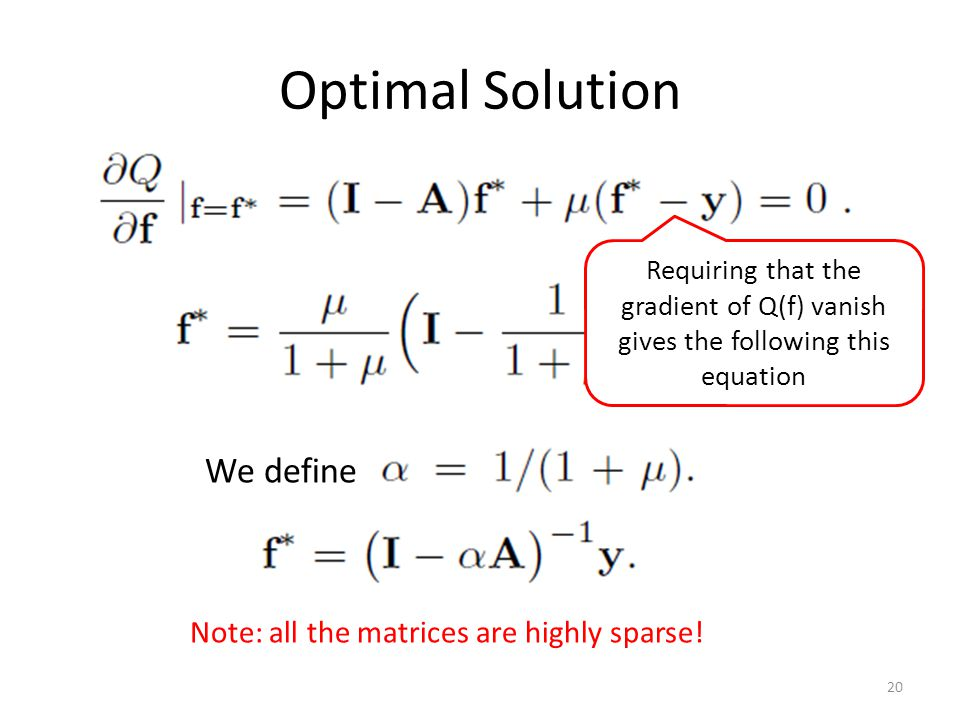 Optimal Solution 20 Requiring that the gradient of Q(f) vanish gives the following this equation We define Note: all the matrices are highly sparse!