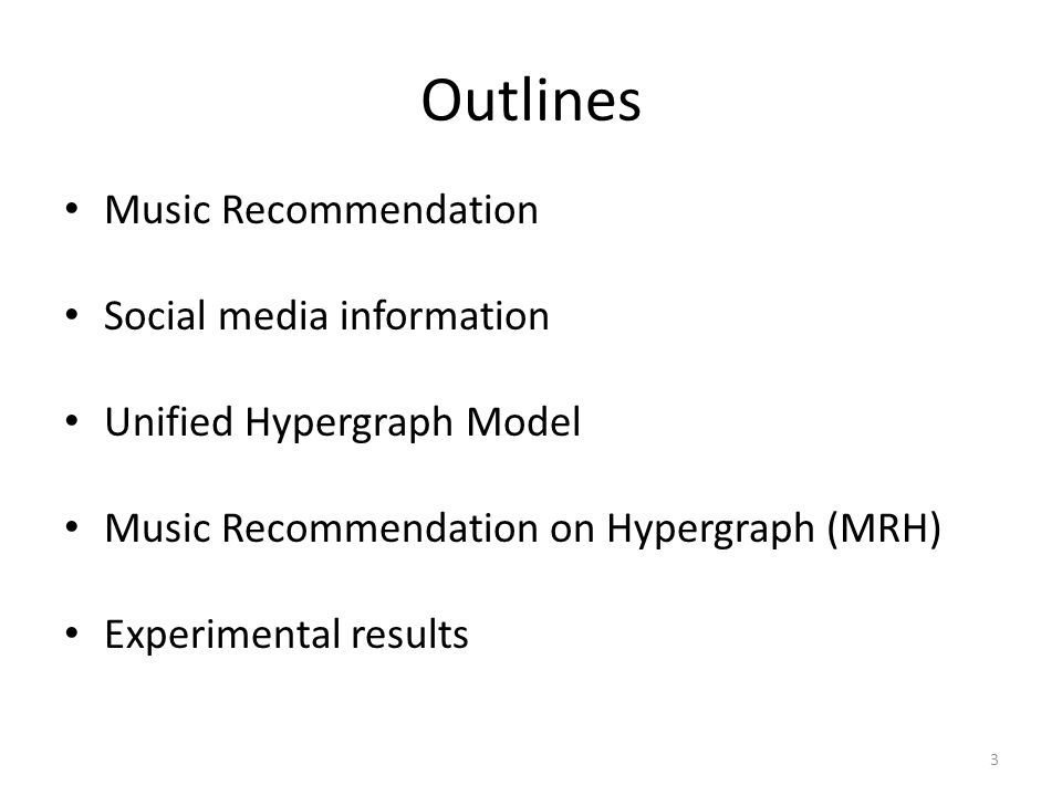 Outlines Music Recommendation Social media information Unified Hypergraph Model Music Recommendation on Hypergraph (MRH) Experimental results 3