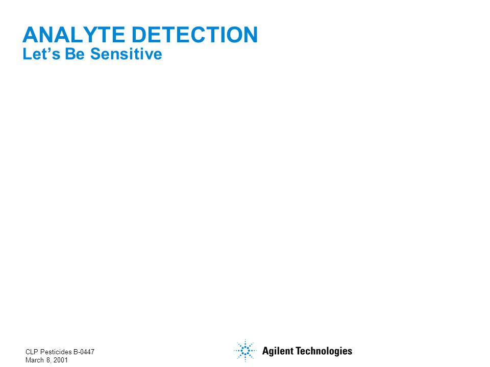 CLP Pesticides B-0447 March 8, 2001 Let's Be Sensitive ANALYTE DETECTION
