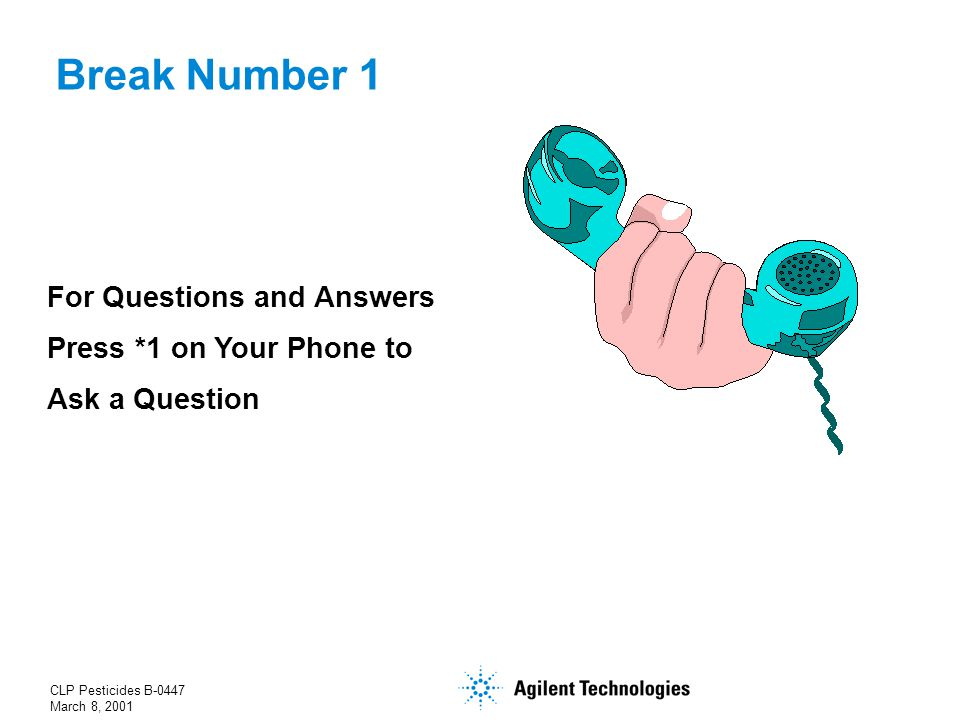 CLP Pesticides B-0447 March 8, 2001 Break Number 1 For Questions and Answers Press *1 on Your Phone to Ask a Question