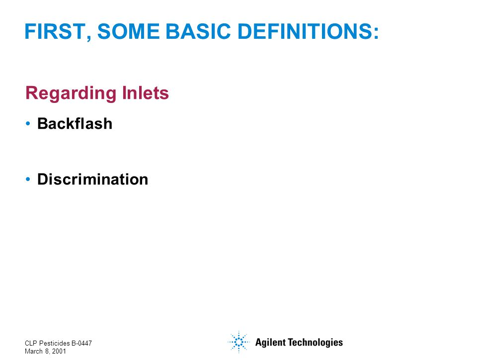 CLP Pesticides B-0447 March 8, 2001 FIRST, SOME BASIC DEFINITIONS: Regarding Inlets Backflash Discrimination