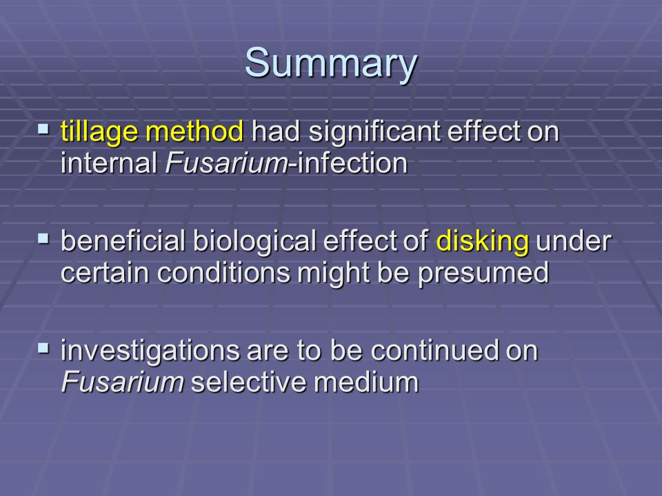 Summary  tillage method had significant effect on internal Fusarium-infection  beneficial biological effect of disking under certain conditions might be presumed  investigations are to be continued on Fusarium selective medium