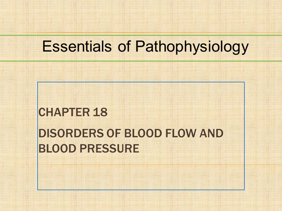 CHAPTER 18 DISORDERS OF BLOOD FLOW AND BLOOD PRESSURE Essentials of Pathophysiology
